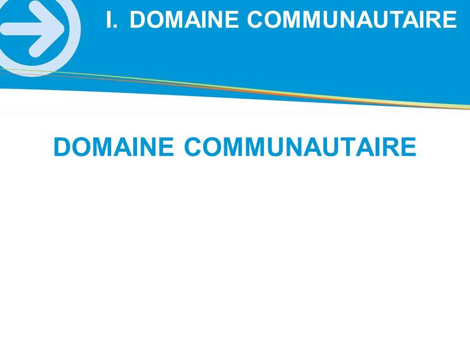 DOMAINE COMMUNAUTAIRE I.DOMAINE COMMUNAUTAIRE