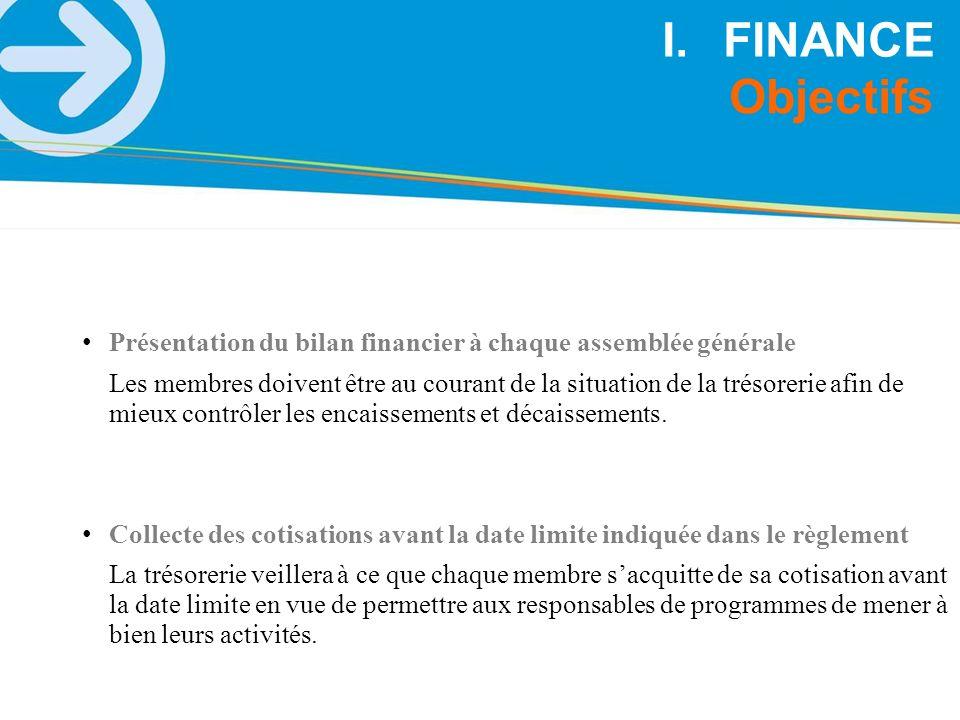 Présentation du bilan financier à chaque assemblée générale Les membres doivent être au courant de la situation de la trésorerie afin de mieux contrôl