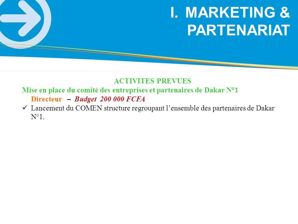 I.MARKETING & PARTENARIAT ACTIVITES PREVUES Mise en place du comité des entreprises et partenaires de Dakar N°1 Directeur – Budget 200 000 FCFA Lancem