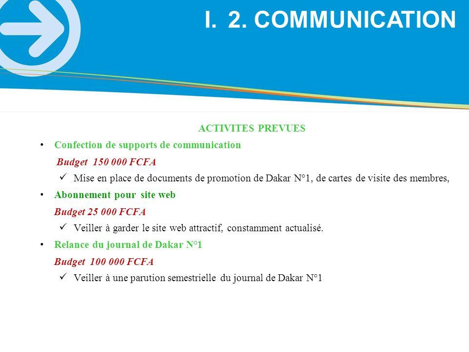 ACTIVITES PREVUES Confection de supports de communication Budget 150 000 FCFA Mise en place de documents de promotion de Dakar N°1, de cartes de visit