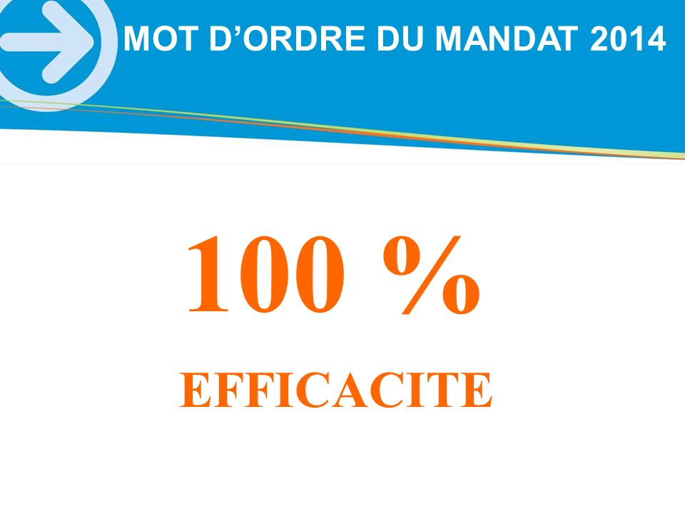 100 % EFFICACITE MOT DORDRE DU MANDAT 2014