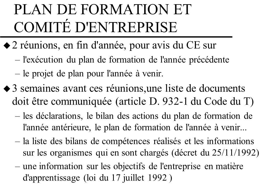 PLAN DE FORMATION ET COMITÉ D'ENTREPRISE 2 réunions, en fin d'année, pour avis du CE sur –l'exécution du plan de formation de l'année précédente –le p