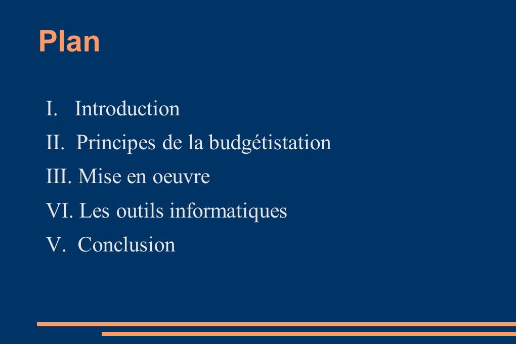 Plan I. Introduction II. Principes de la budgétistation III. Mise en oeuvre VI. Les outils informatiques V. Conclusion