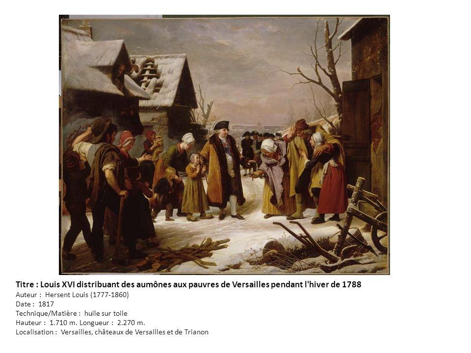 Titre : Louis XVI distribuant des aumônes aux pauvres de Versailles pendant l'hiver de 1788 Auteur : Hersent Louis (1777-1860) Date : 1817 Technique/M