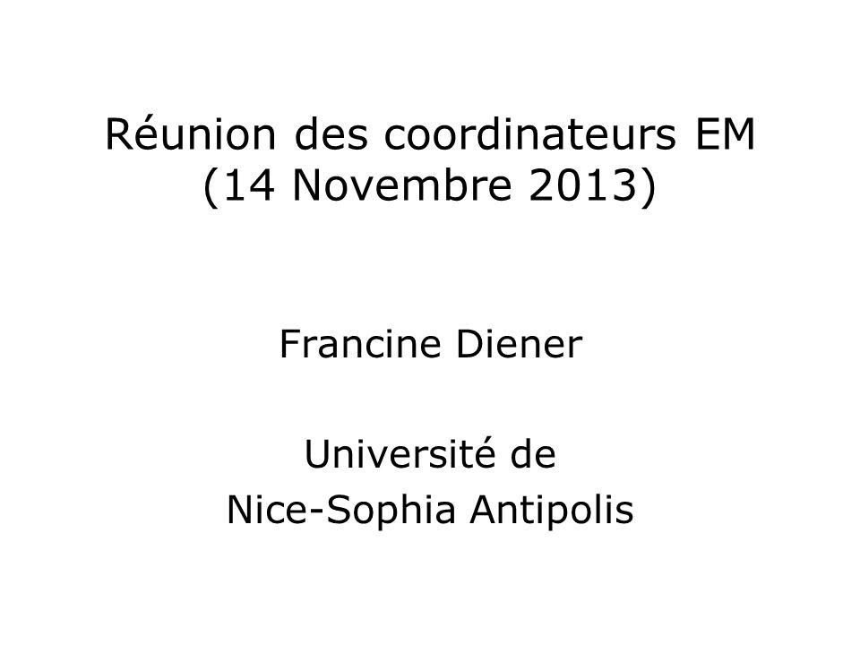 Réunion des coordinateurs EM (14 Novembre 2013) Francine Diener Université de Nice-Sophia Antipolis