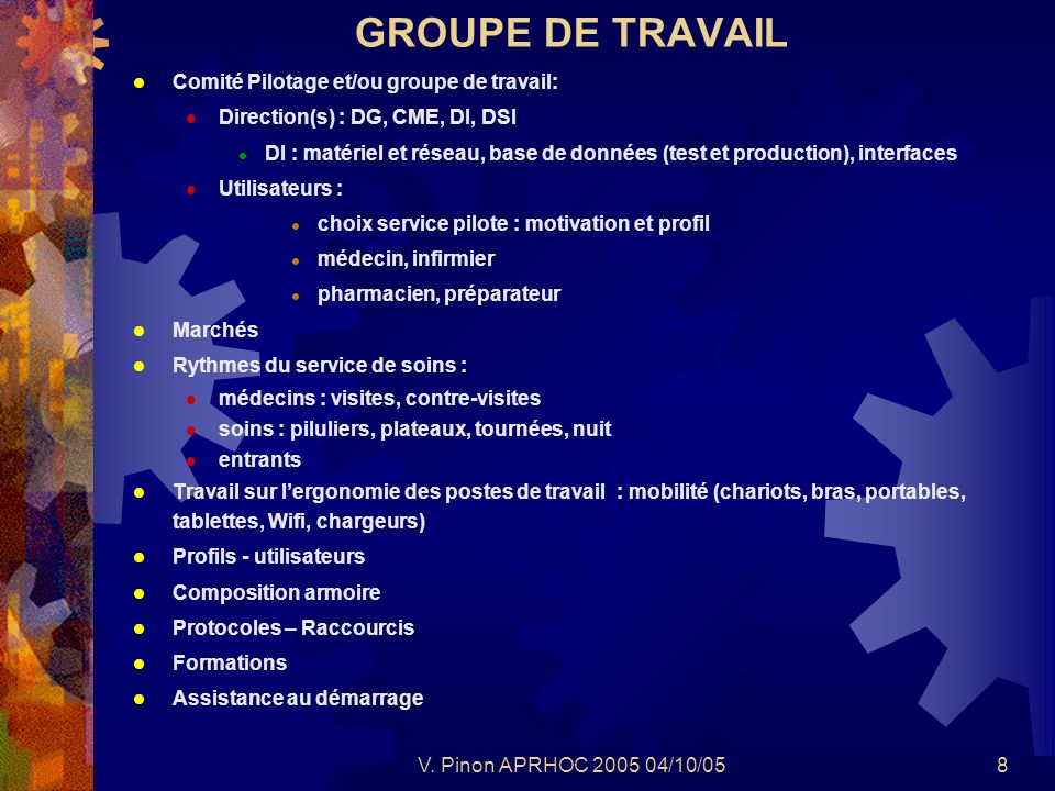 V. Pinon APRHOC 2005 04/10/058 GROUPE DE TRAVAIL Comité Pilotage et/ou groupe de travail: Direction(s) : DG, CME, DI, DSI DI : matériel et réseau, bas