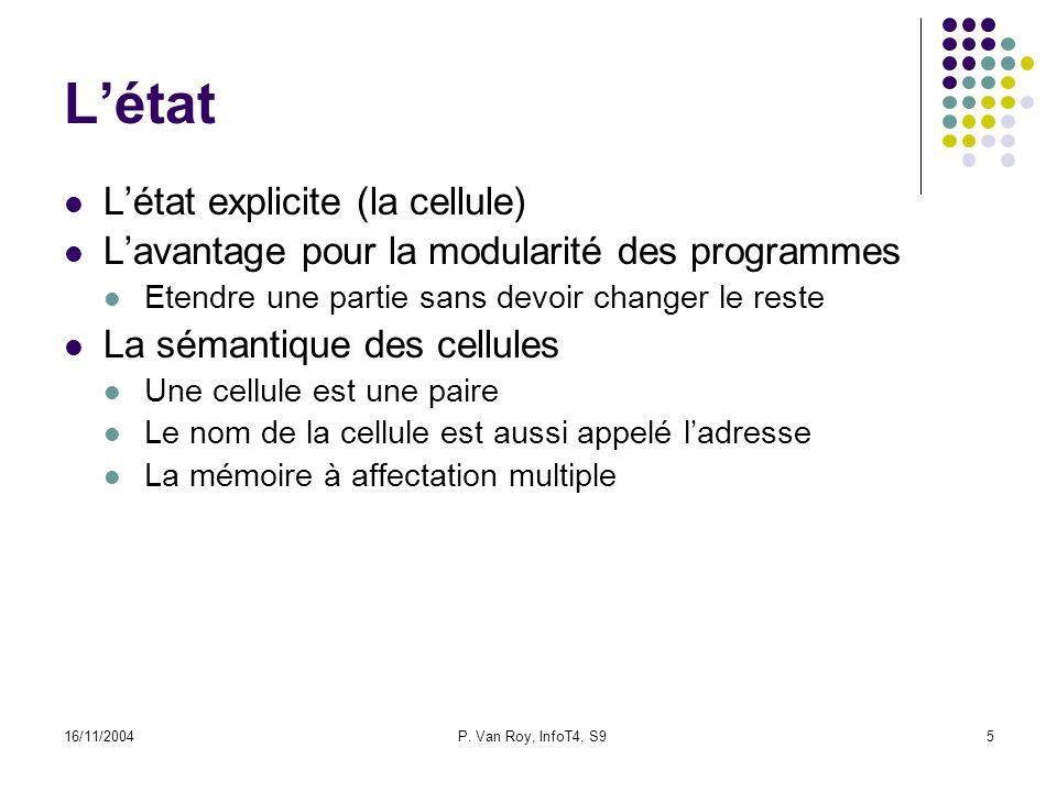 16/11/2004P. Van Roy, InfoT4, S95 Létat Létat explicite (la cellule) Lavantage pour la modularité des programmes Etendre une partie sans devoir change