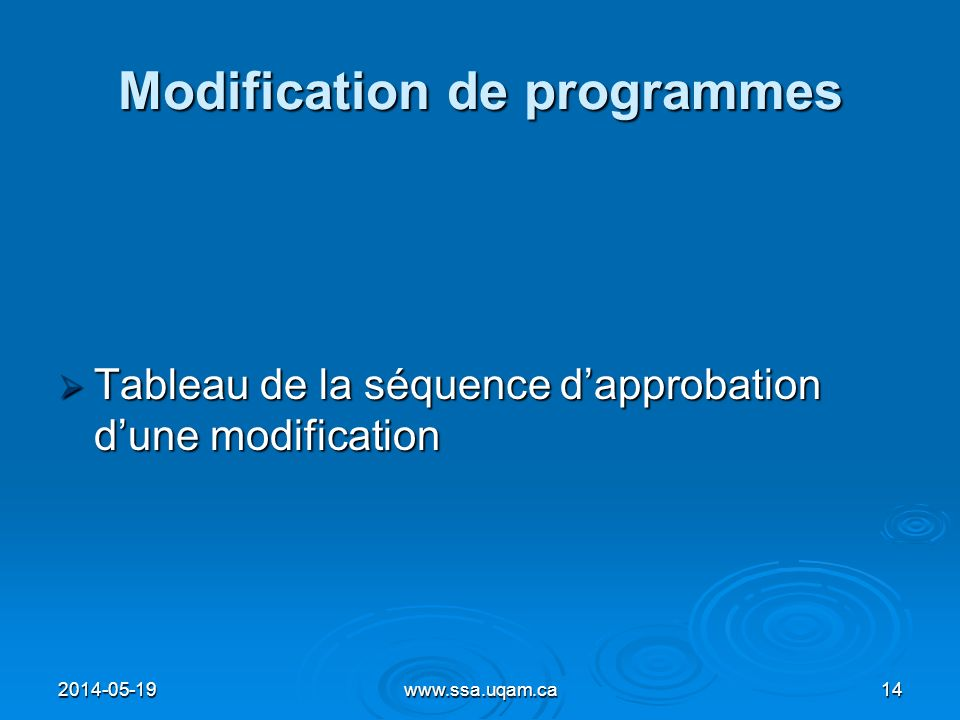 Modification de programmes Tableau de la séquence dapprobation dune modification Tableau de la séquence dapprobation dune modification 2014-05-1914www
