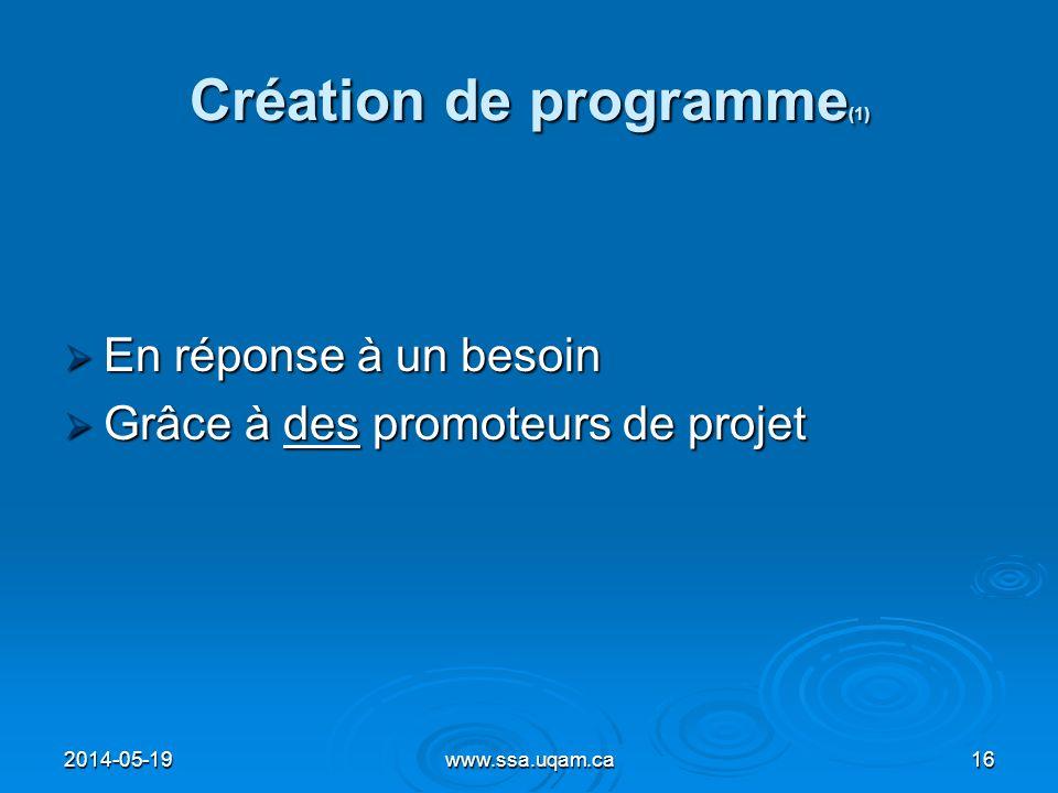 Création de programme (1) En réponse à un besoin En réponse à un besoin Grâce à des promoteurs de projet Grâce à des promoteurs de projet 2014-05-1916
