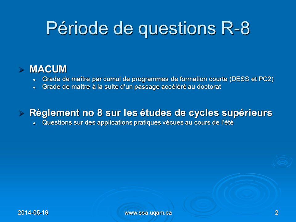 2014-05-19www.ssa.uqam.ca2 Période de questions R-8 MACUM MACUM Grade de maître par cumul de programmes de formation courte (DESS et PC2) Grade de maî