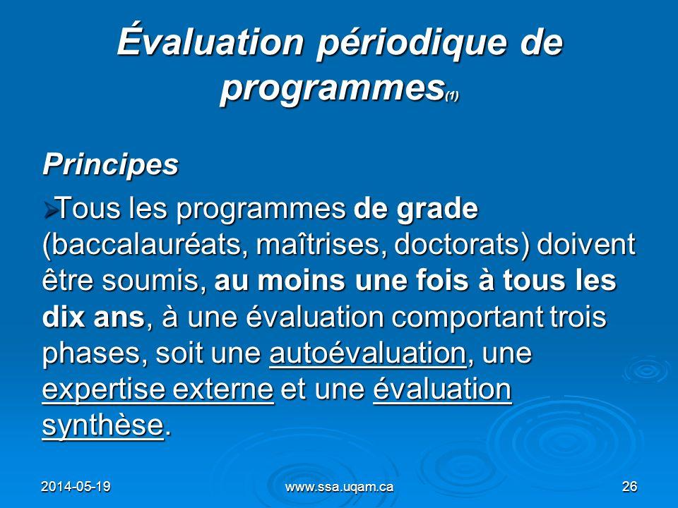 Évaluation périodique de programmes (1) Principes Tous les programmes de grade (baccalauréats, maîtrises, doctorats) doivent être soumis, au moins une