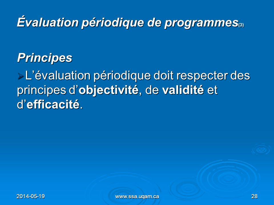 Évaluation périodique de programmes (3) Principes Lévaluation périodique doit respecter des principes dobjectivité, de validité et defficacité. Lévalu