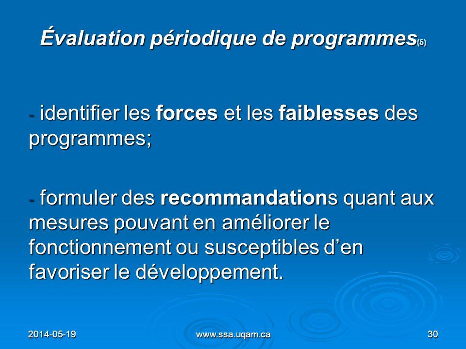 Évaluation périodique de programmes (5) - identifier les forces et les faiblesses des programmes; - formuler des recommandations quant aux mesures pou