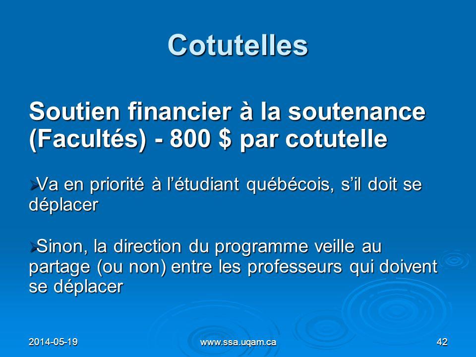 Cotutelles Soutien financier à la soutenance (Facultés) - 800 $ par cotutelle Va en priorité à létudiant québécois, sil doit se déplacer Va en priorit