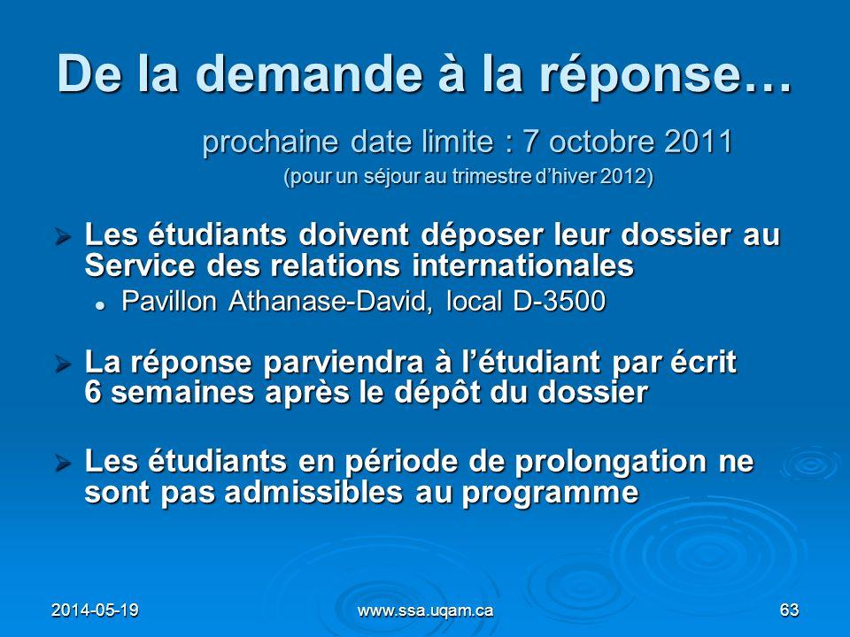 De la demande à la réponse… prochaine date limite : 7 octobre 2011 (pour un séjour au trimestre dhiver 2012) Les étudiants doivent déposer leur dossie