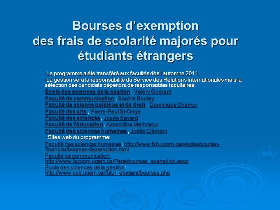 Bourses dexemption des frais de scolarité majorés pour étudiants étrangers Le programme a été transféré aux facultés dès l'automne 2011. Le programme