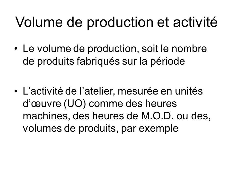 Volume de production et activité Le volume de production, soit le nombre de produits fabriqués sur la période Lactivité de latelier, mesurée en unités