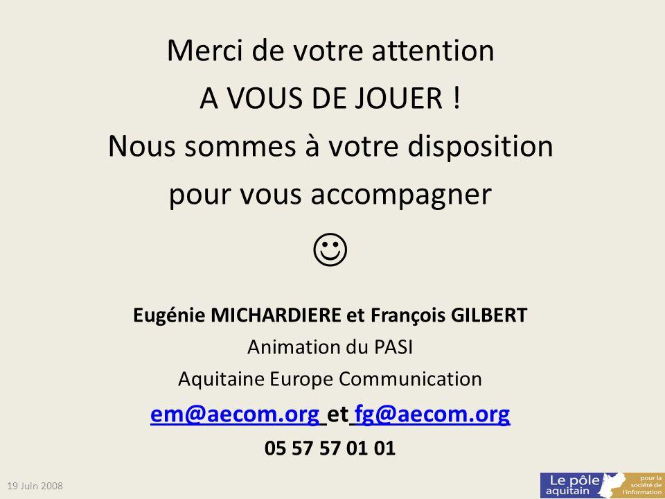 Merci de votre attention A VOUS DE JOUER ! Nous sommes à votre disposition pour vous accompagner Eugénie MICHARDIERE et François GILBERT Animation du