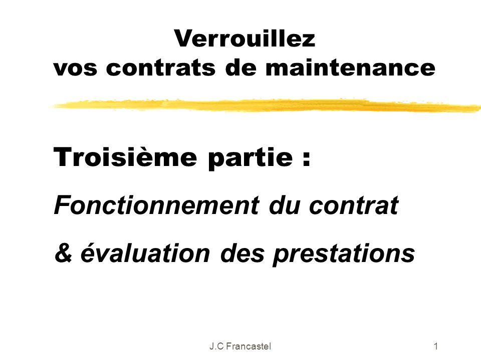 J.C Francastel2 Mise en œuvre du contrat Indicateurs et tableaux de bord Les contrôles de gestion du contrat Procédures de suivi budgétaire Bases de données maintenance 3.