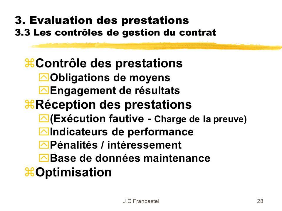 J.C Francastel28 3. Evaluation des prestations 3.3 Les contrôles de gestion du contrat zContrôle des prestations y Obligations de moyens yEngagement d
