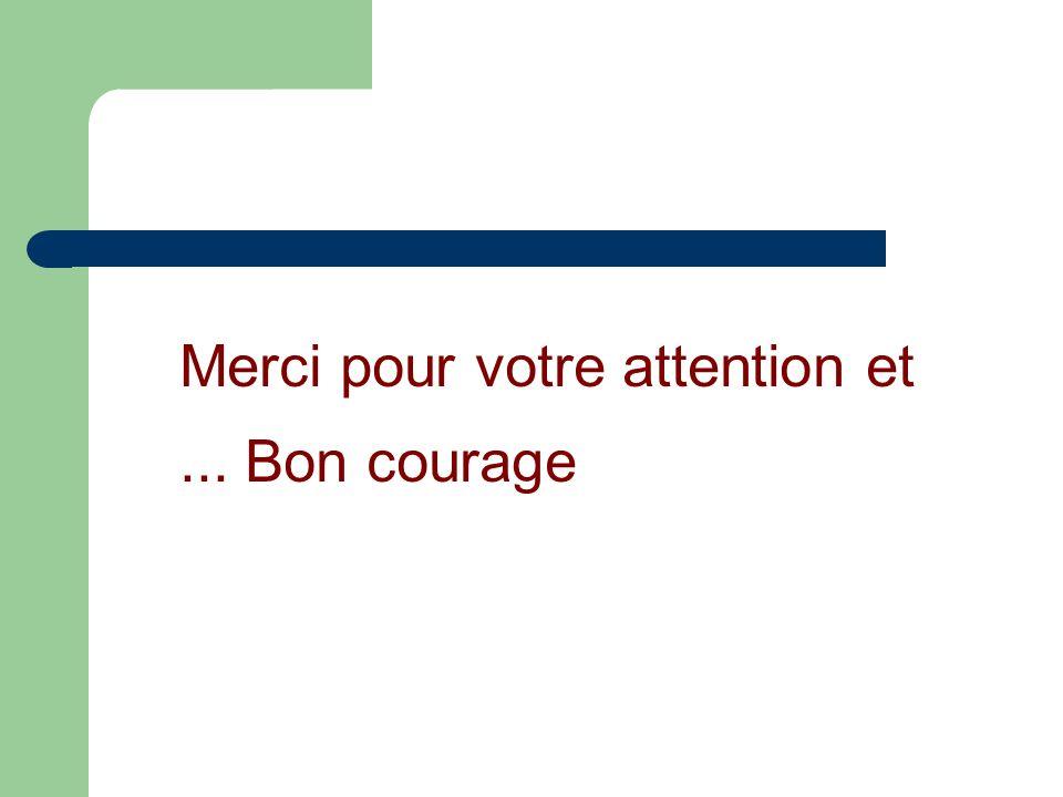 Merci pour votre attention et... Bon courage