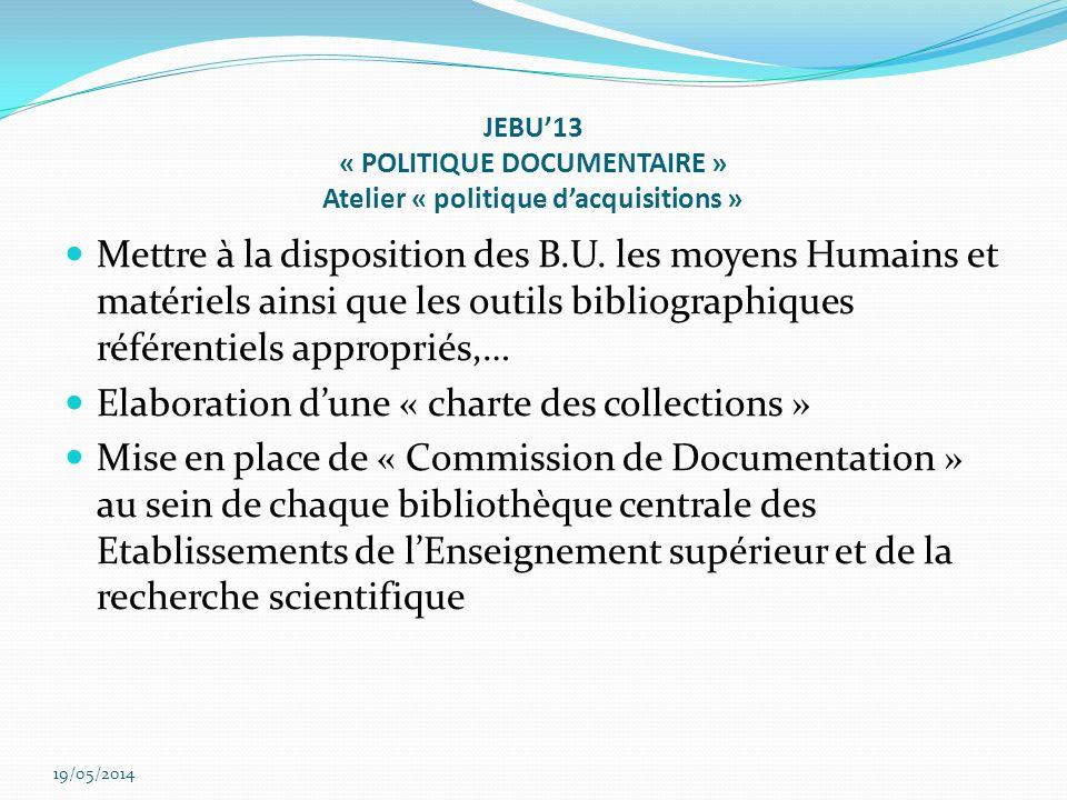 JEBU13 « POLITIQUE DOCUMENTAIRE » Atelier « politique dacquisitions » Mettre à la disposition des B.U.