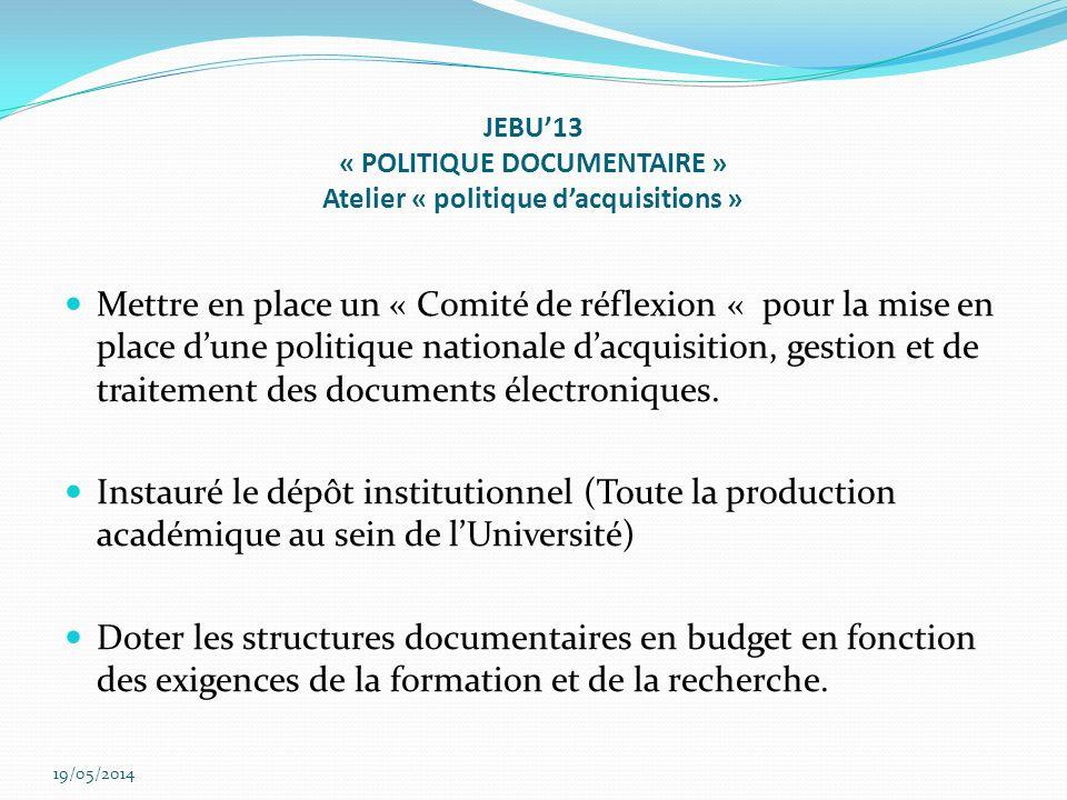 JEBU13 « POLITIQUE DOCUMENTAIRE » Atelier « politique dacquisitions » Mettre en place un « Comité de réflexion « pour la mise en place dune politique nationale dacquisition, gestion et de traitement des documents électroniques.