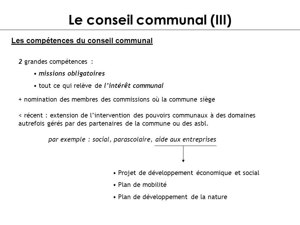 Le conseil communal (III) Les compétences du conseil communal 2 grandes compétences : missions obligatoires tout ce qui relève de lintérêt communal +