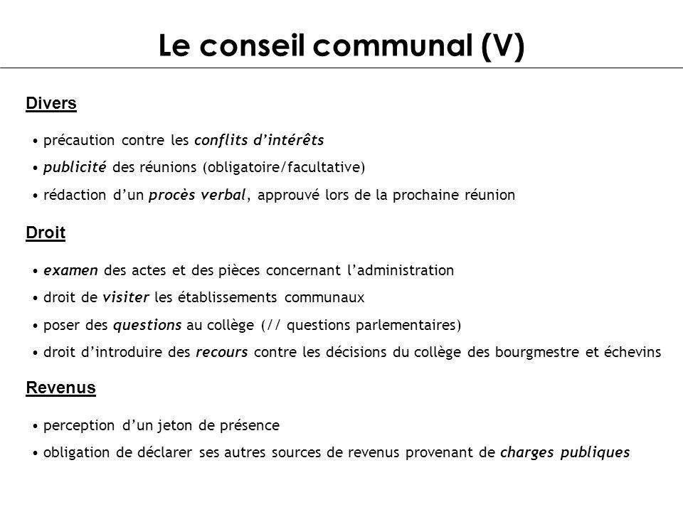 Le conseil communal (V) Divers précaution contre les conflits dintérêts publicité des réunions (obligatoire/facultative) rédaction dun procès verbal,