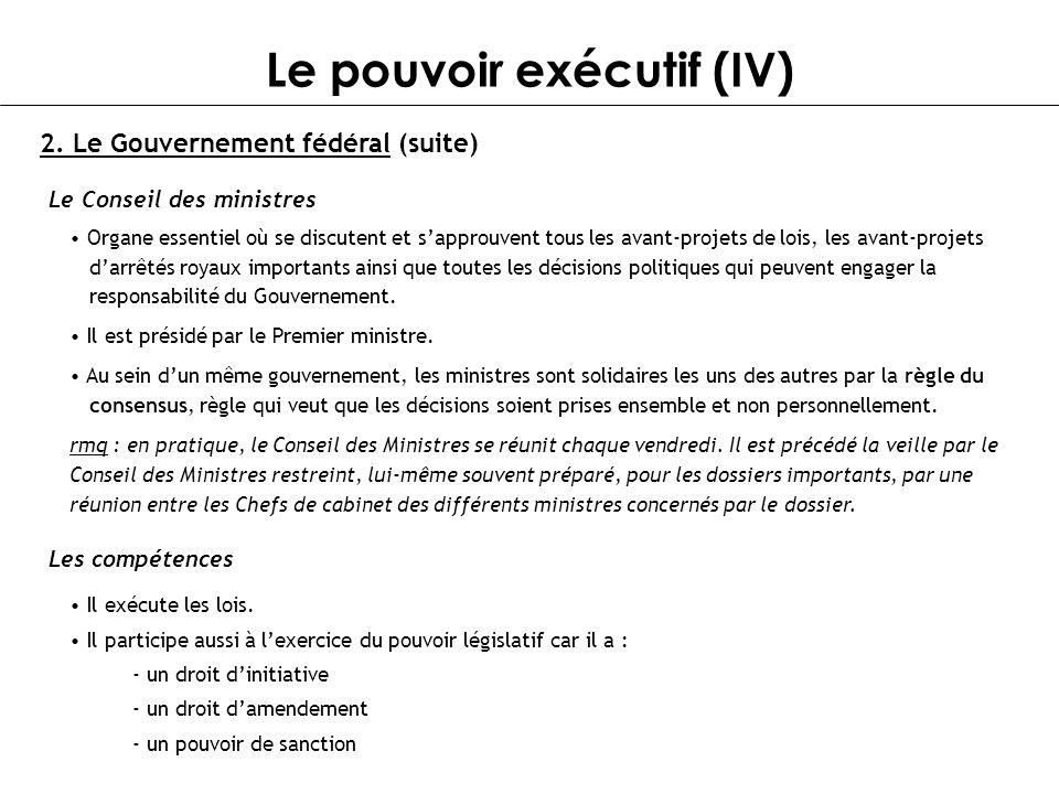 Le pouvoir exécutif (IV) 2. Le Gouvernement fédéral (suite) Le Conseil des ministres Organe essentiel où se discutent et sapprouvent tous les avant-pr