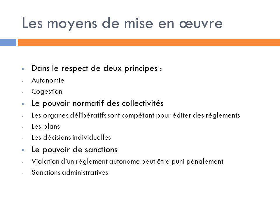 Les moyens de mise en œuvre Dans le respect de deux principes : - Autonomie - Cogestion Le pouvoir normatif des collectivités - Les organes délibérati