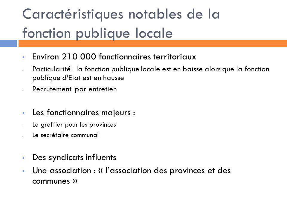 Caractéristiques notables de la fonction publique locale Environ 210 000 fonctionnaires territoriaux - Particularité : la fonction publique locale est