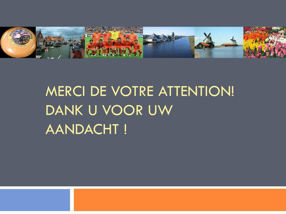 MERCI DE VOTRE ATTENTION! DANK U VOOR UW AANDACHT !