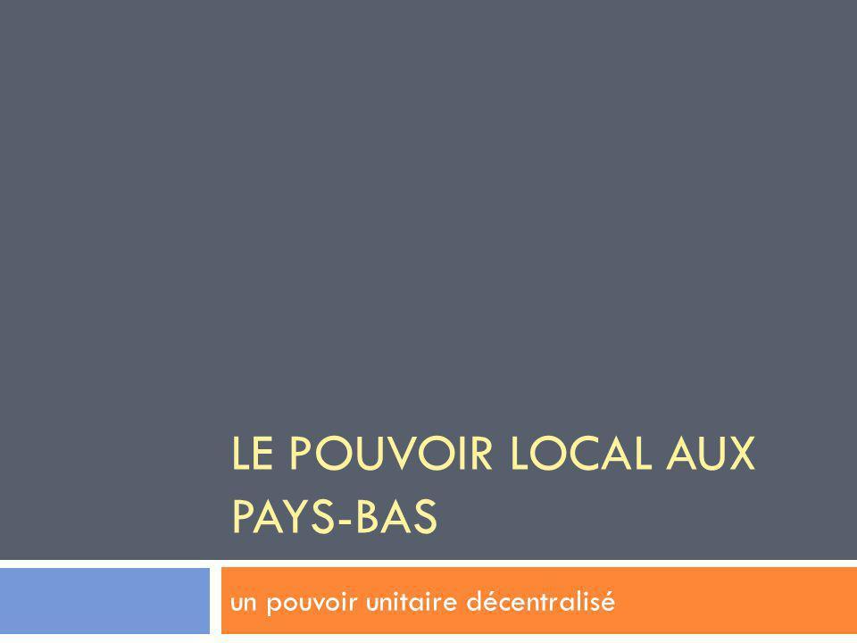 LE POUVOIR LOCAL AUX PAYS-BAS un pouvoir unitaire décentralisé
