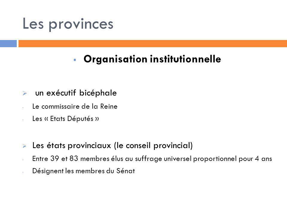 Les provinces Organisation institutionnelle un exécutif bicéphale - Le commissaire de la Reine - Les « Etats Députés » Les états provinciaux (le conse