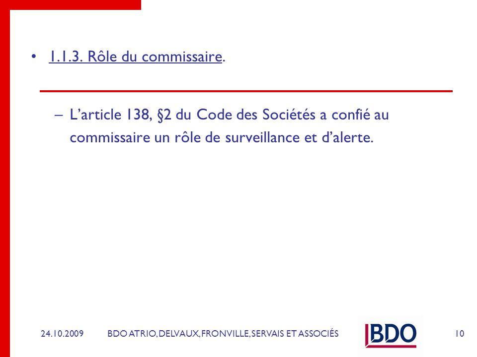 BDO ATRIO, DELVAUX, FRONVILLE, SERVAIS ET ASSOCIÉS 1.1.3. Rôle du commissaire. –Larticle 138, §2 du Code des Sociétés a confié au commissaire un rôle