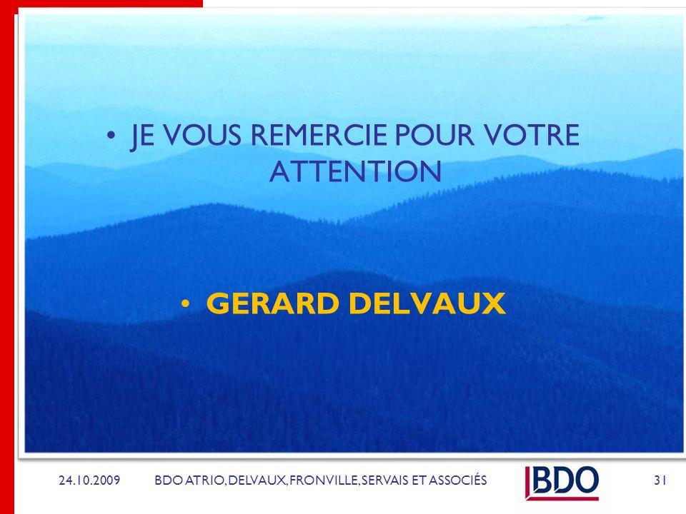 BDO ATRIO, DELVAUX, FRONVILLE, SERVAIS ET ASSOCIÉS JE VOUS REMERCIE POUR VOTRE ATTENTION GERARD DELVAUX 24.10.200931