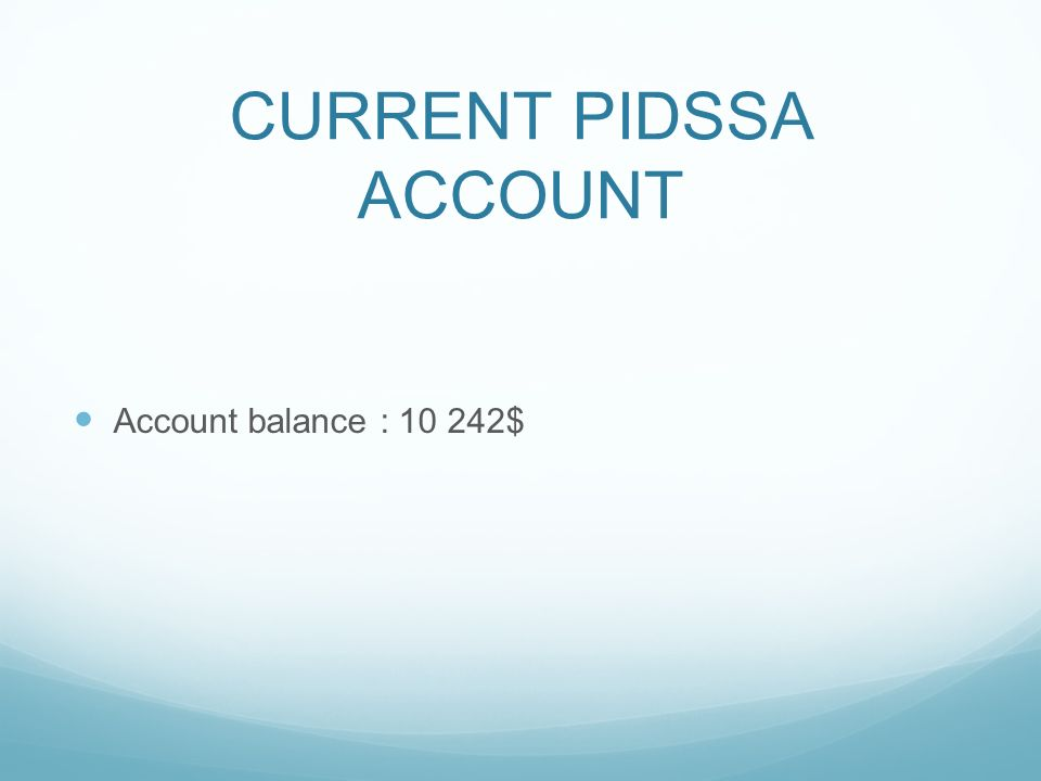 CURRENT PIDSSA ACCOUNT Account balance : 10 242$