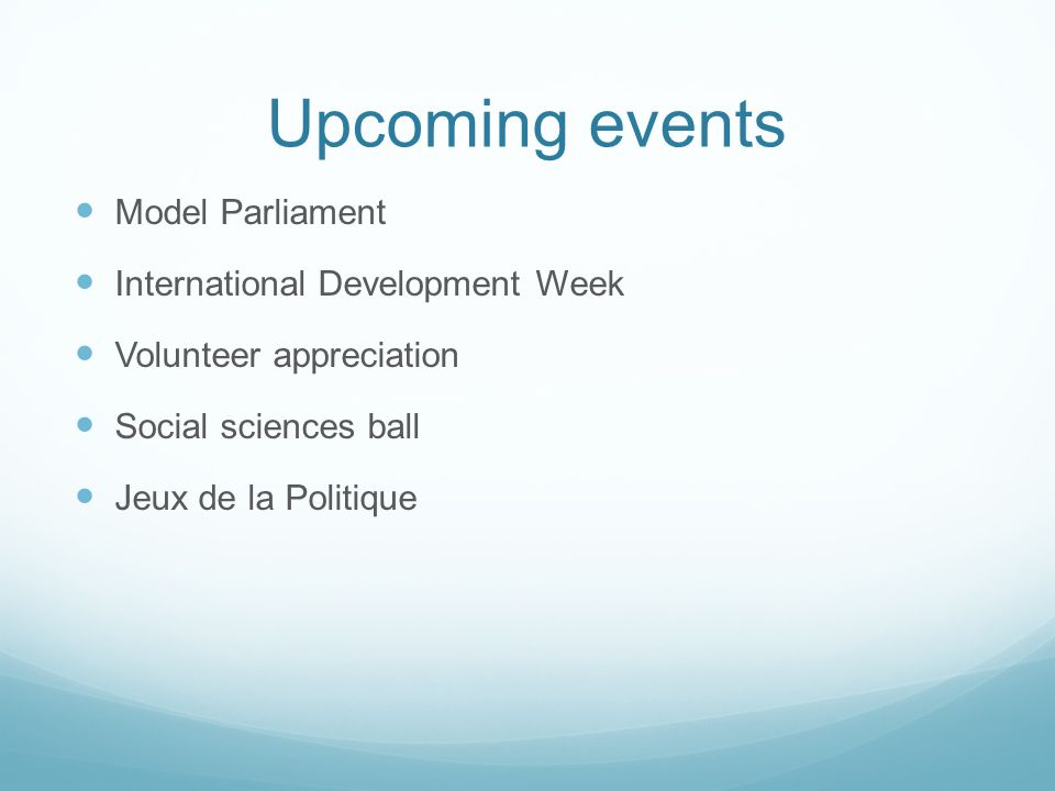 Upcoming events Model Parliament International Development Week Volunteer appreciation Social sciences ball Jeux de la Politique