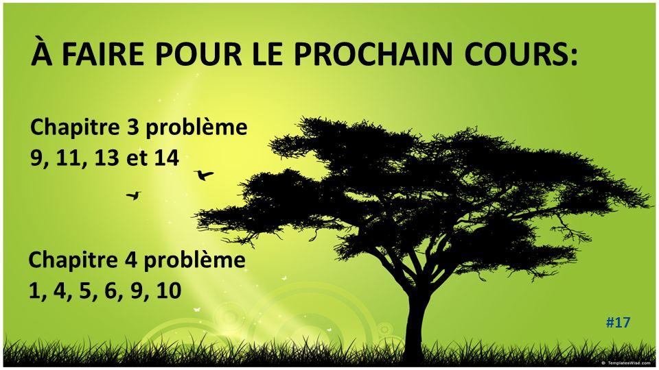 À FAIRE POUR LE PROCHAIN COURS: Chapitre 3 problème 9, 11, 13 et 14 #17 Chapitre 4 problème 1, 4, 5, 6, 9, 10