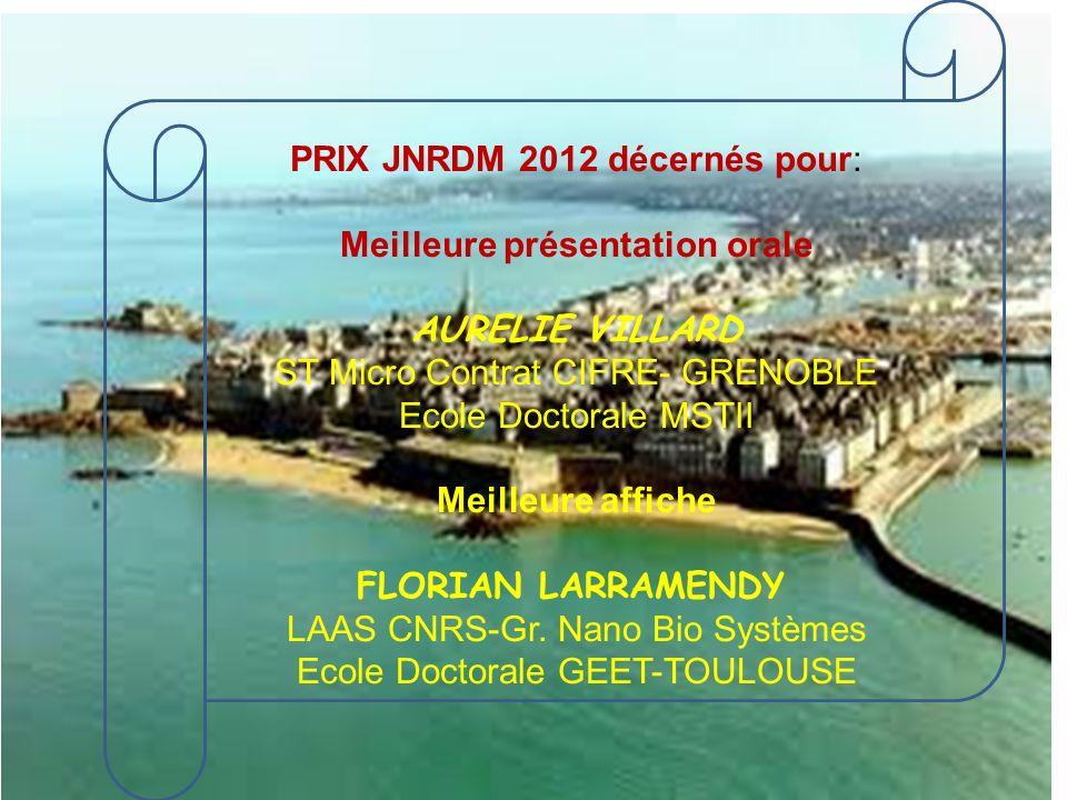 PRIX JNRDM 2012 décernés pour: Meilleure présentation orale AURELIE VILLARD ST Micro Contrat CIFRE- GRENOBLE Ecole Doctorale MSTII Meilleure affiche FLORIAN LARRAMENDY LAAS CNRS-Gr.