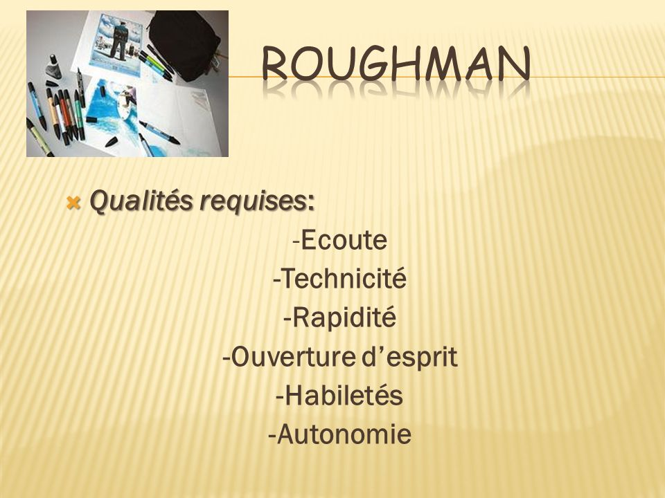 Qualités requises: Qualités requises: -Ecoute -Technicité -Rapidité -Ouverture desprit -Habiletés -Autonomie