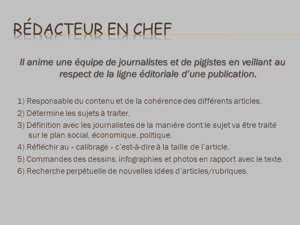 Il anime une équipe de journalistes et de pigistes en veillant au respect de la ligne éditoriale dune publication. 1) Responsable du contenu et de la