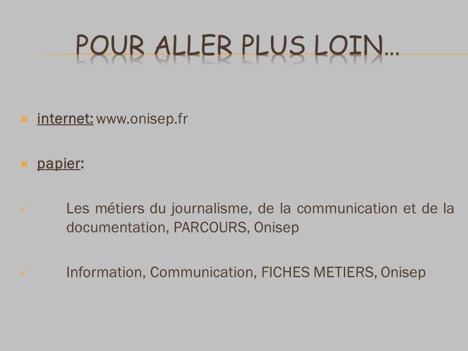 internet: www.onisep.fr papier: Les métiers du journalisme, de la communication et de la documentation, PARCOURS, Onisep Information, Communication, F