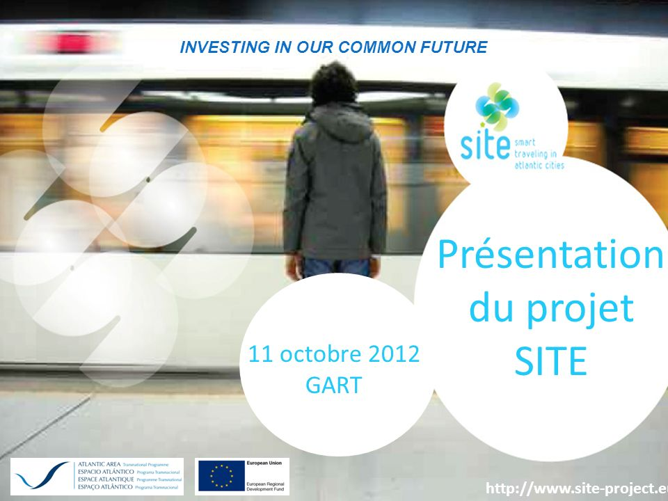 Investing in our common future 1 INVESTING IN OUR COMMON FUTURE Présentation du projet SITE 11 octobre 2012 GART http://www.site-project.eu