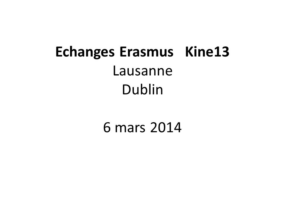 Echanges Erasmus Kine13 Lausanne Dublin 6 mars 2014