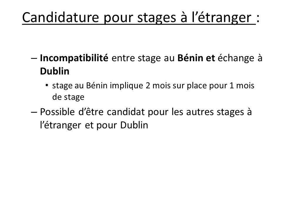 Candidature pour stages à létranger : – Incompatibilité entre stage au Bénin et échange à Dublin stage au Bénin implique 2 mois sur place pour 1 mois de stage – Possible dêtre candidat pour les autres stages à létranger et pour Dublin