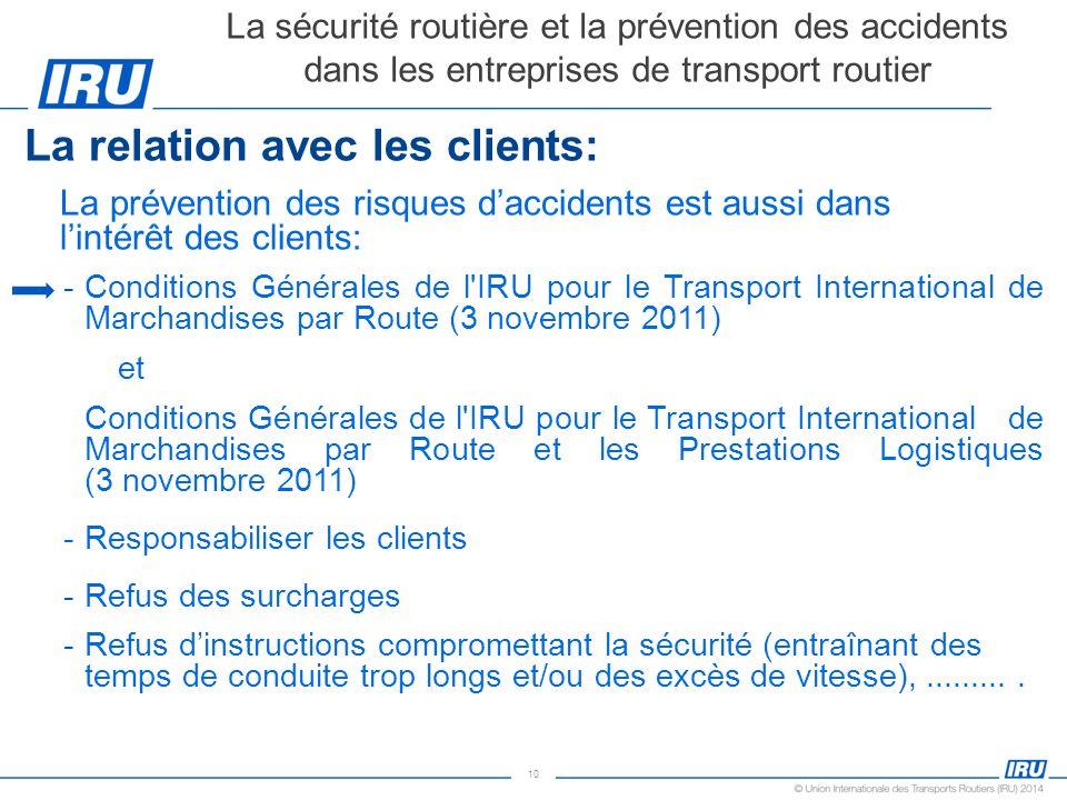 10 La relation avec les clients: La prévention des risques daccidents est aussi dans lintérêt des clients: -Conditions Générales de l'IRU pour le Tran