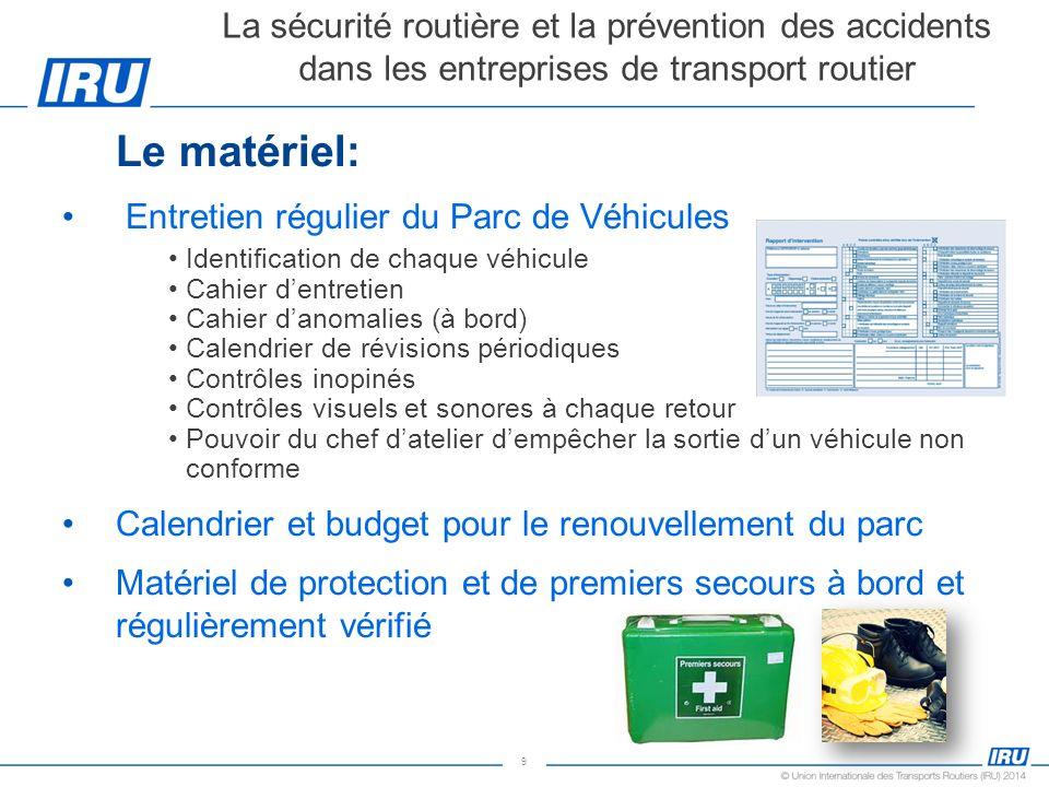 9 Le matériel: Entretien régulier du Parc de Véhicules Identification de chaque véhicule Cahier dentretien Cahier danomalies (à bord) Calendrier de ré