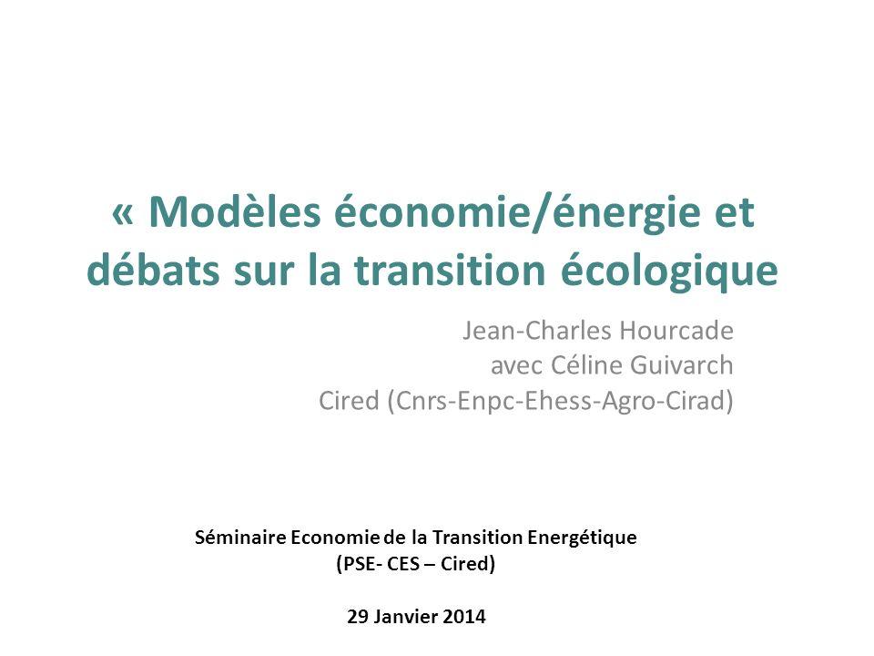« Modèles économie/énergie et débats sur la transition écologique Jean-Charles Hourcade avec Céline Guivarch Cired (Cnrs-Enpc-Ehess-Agro-Cirad) Sémina